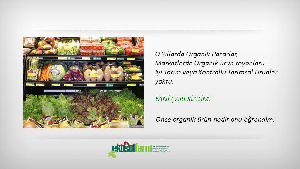 Önce organik ürün nedir onu öğrendim.
