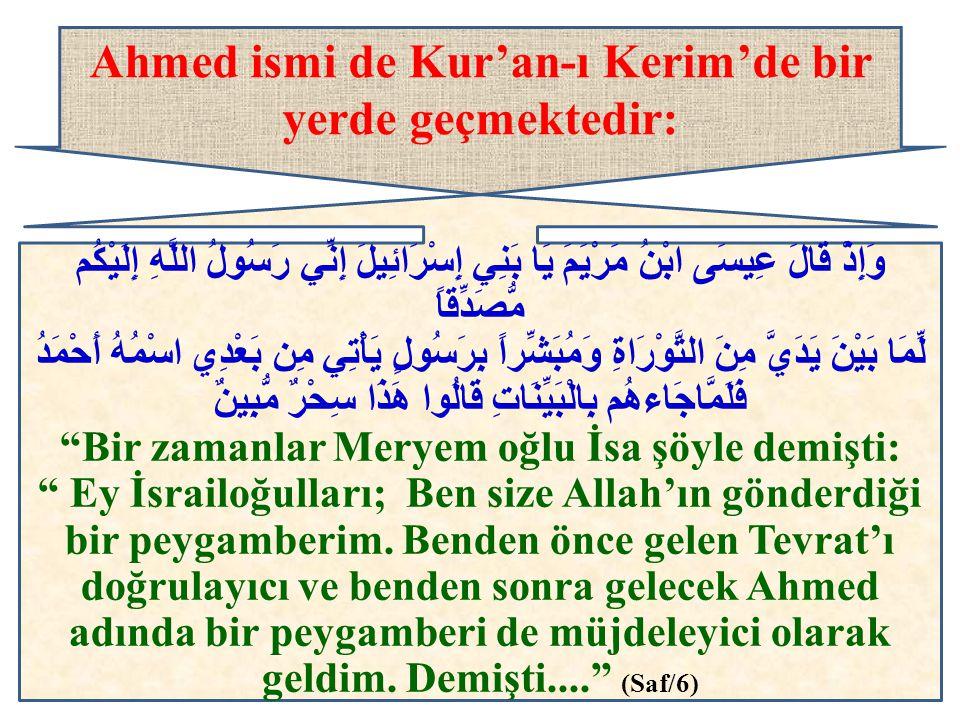 Ahmed ismi de Kur'an-ı Kerim'de bir yerde geçmektedir: