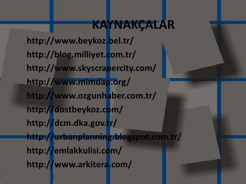 KAYNAKÇALAR http://www.beykoz.bel.tr/ http://blog.milliyet.com.tr/ http://www.skyscrapercity.com/
