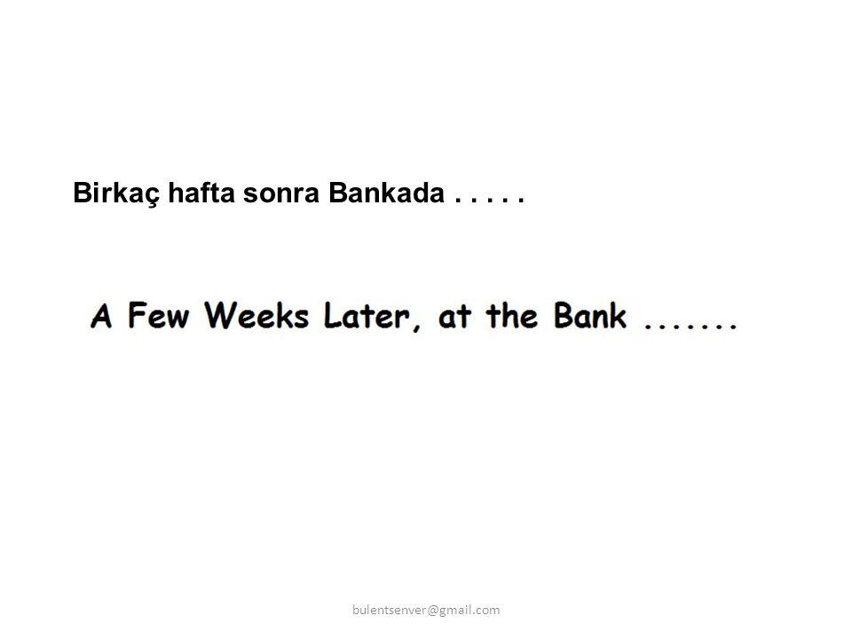 Birkaç hafta sonra Bankada . . . . .