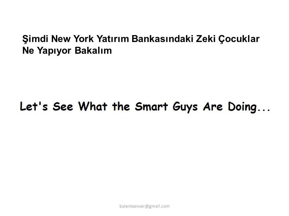 Şimdi New York Yatırım Bankasındaki Zeki Çocuklar Ne Yapıyor Bakalım