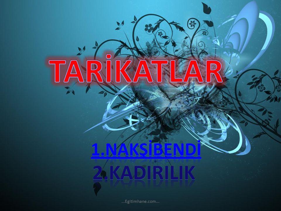 TARİKATLAR 1.NAKŞİBENDİ 2.kadirilik ...Egitimhane.com...