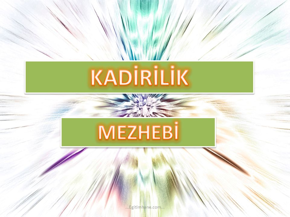 KADİRİLİK MEZHEBİ ...Egitimhane.com...