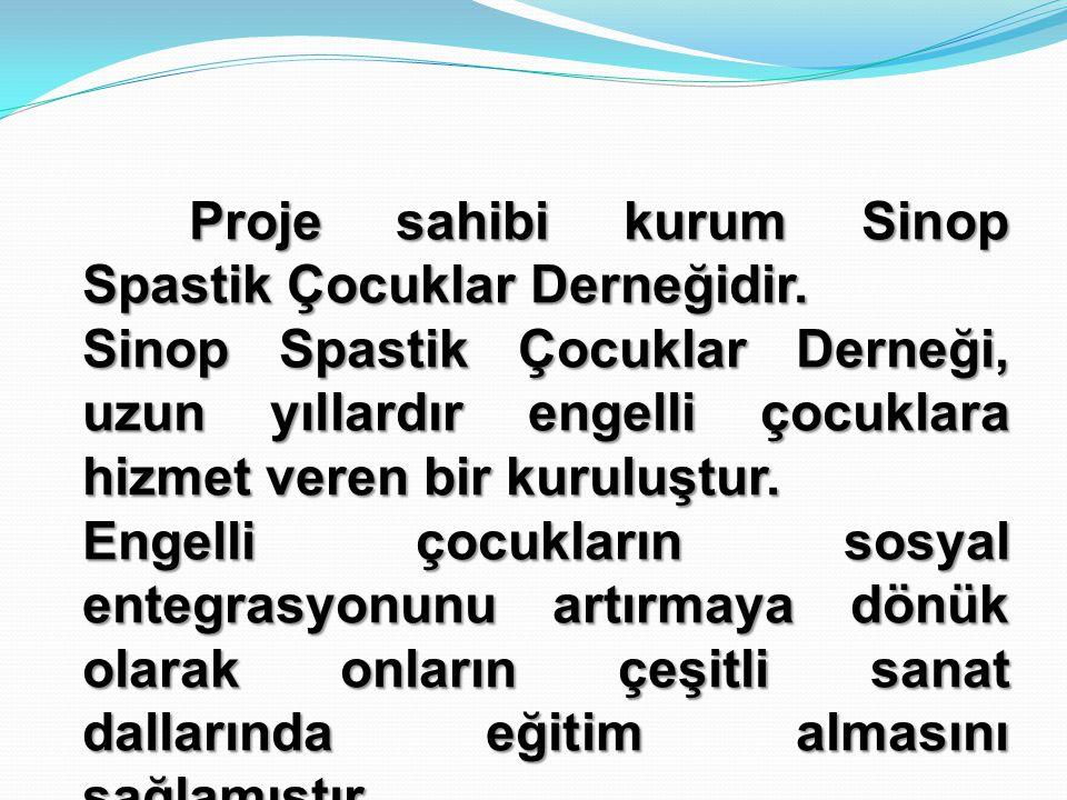 Proje sahibi kurum Sinop Spastik Çocuklar Derneğidir.