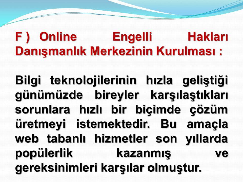 F ) Online Engelli Hakları Danışmanlık Merkezinin Kurulması :