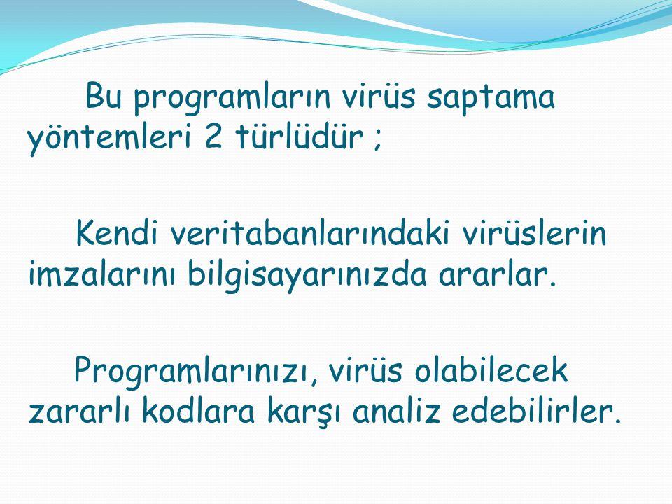 Bu programların virüs saptama yöntemleri 2 türlüdür ; Kendi veritabanlarındaki virüslerin imzalarını bilgisayarınızda ararlar.