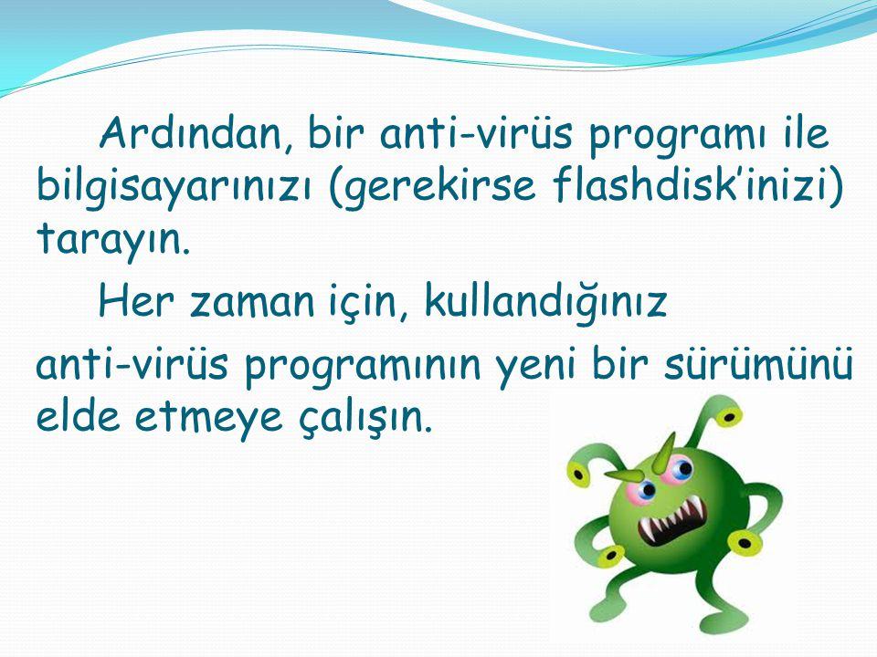 Ardından, bir anti-virüs programı ile bilgisayarınızı (gerekirse flashdisk'inizi) tarayın.