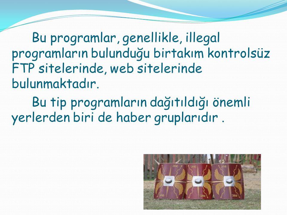 Bu programlar, genellikle, illegal programların bulunduğu birtakım kontrolsüz FTP sitelerinde, web sitelerinde bulunmaktadır.