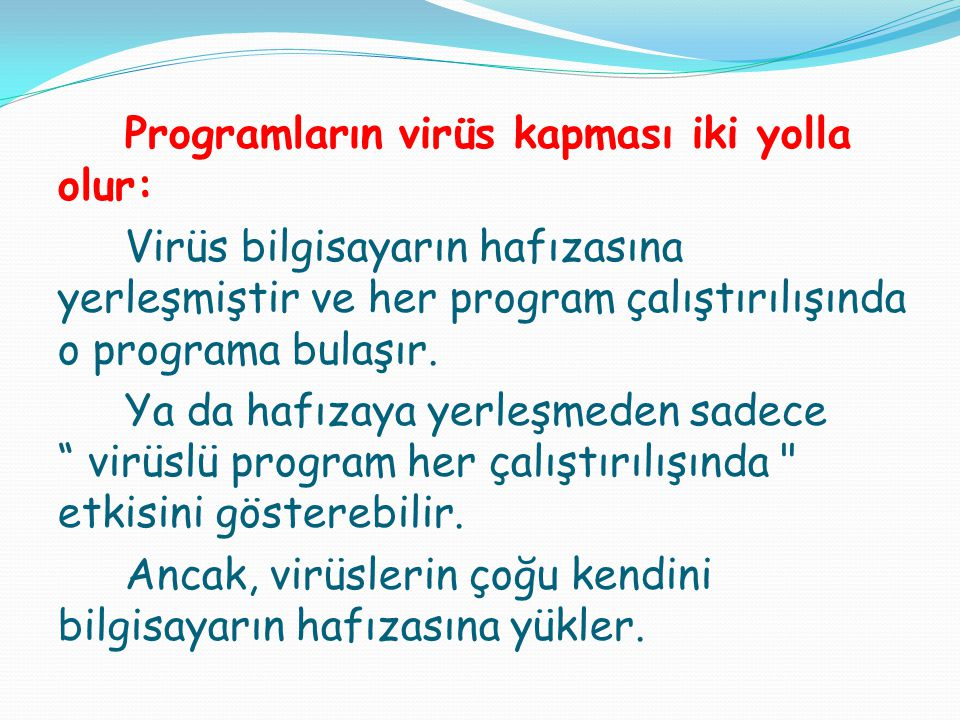 Programların virüs kapması iki yolla olur: Virüs bilgisayarın hafızasına yerleşmiştir ve her program çalıştırılışında o programa bulaşır.