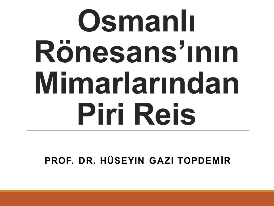 Osmanlı Rönesans'ının Mimarlarından Piri Reis