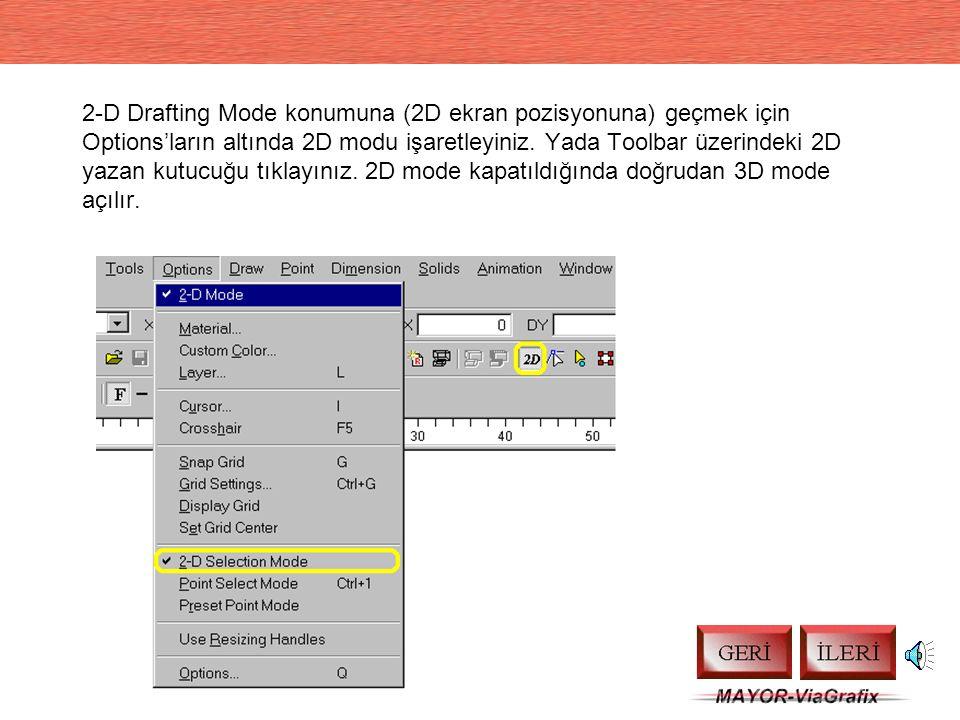 2-D Drafting Mode konumuna (2D ekran pozisyonuna) geçmek için Options'ların altında 2D modu işaretleyiniz.