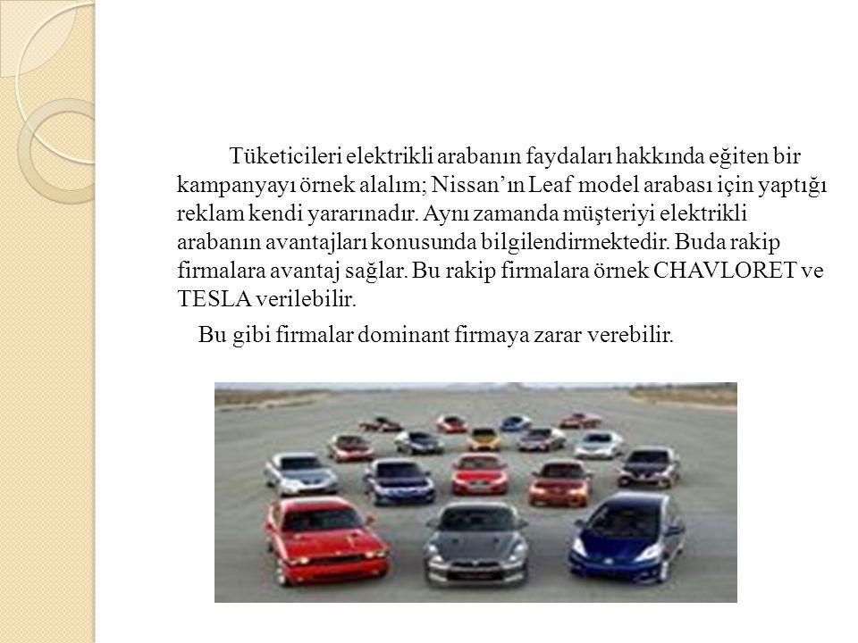 Tüketicileri elektrikli arabanın faydaları hakkında eğiten bir kampanyayı örnek alalım; Nissan'ın Leaf model arabası için yaptığı reklam kendi yararınadır. Aynı zamanda müşteriyi elektrikli arabanın avantajları konusunda bilgilendirmektedir. Buda rakip firmalara avantaj sağlar. Bu rakip firmalara örnek CHAVLORET ve TESLA verilebilir.