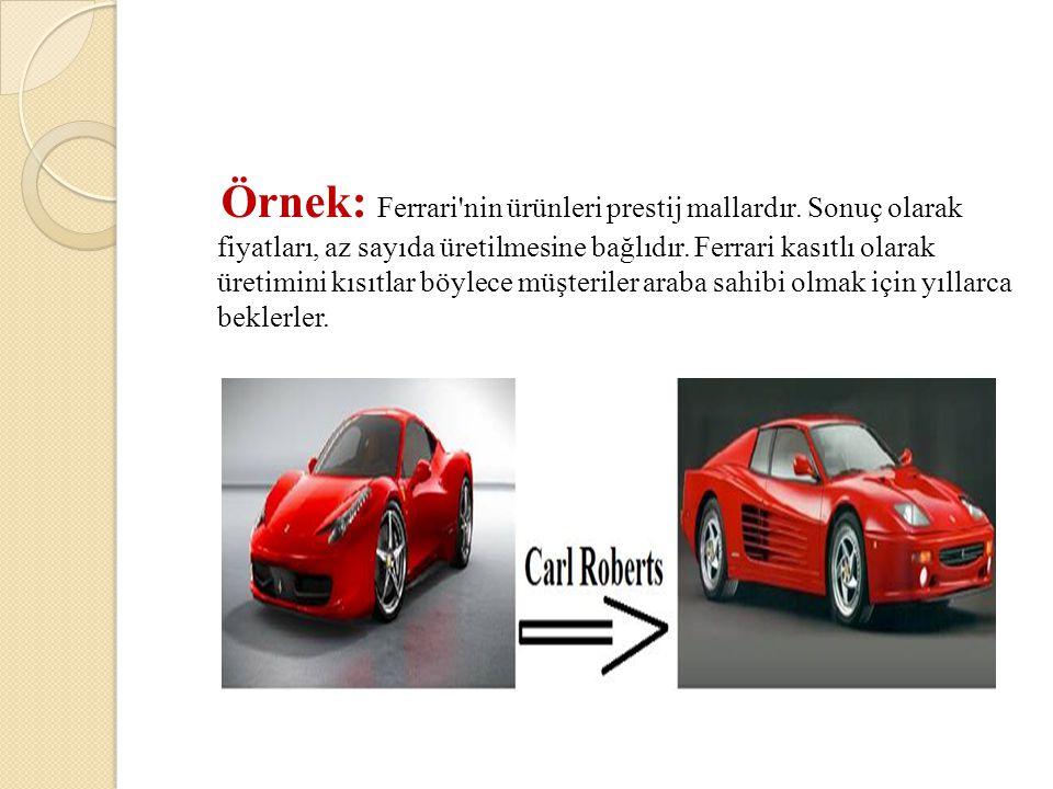 Örnek: Ferrari nin ürünleri prestij mallardır