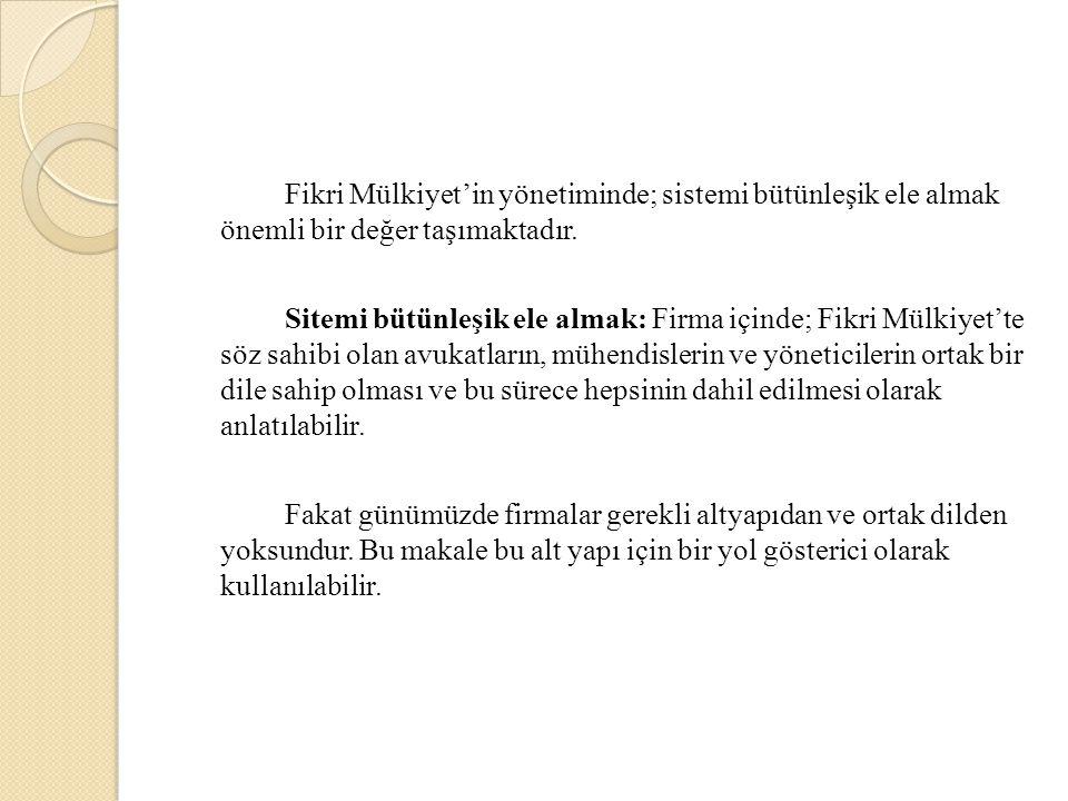 Fikri Mülkiyet'in yönetiminde; sistemi bütünleşik ele almak önemli bir değer taşımaktadır.