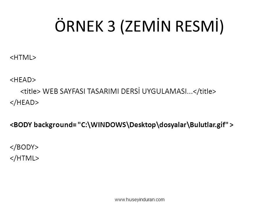 ÖRNEK 3 (ZEMİN RESMİ) <HTML> <HEAD>