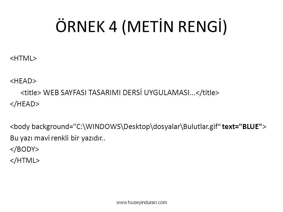 ÖRNEK 4 (METİN RENGİ) <HTML> <HEAD>