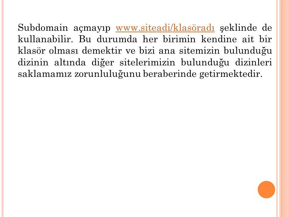 Subdomain açmayıp www. siteadi/klasöradı şeklinde de kullanabilir