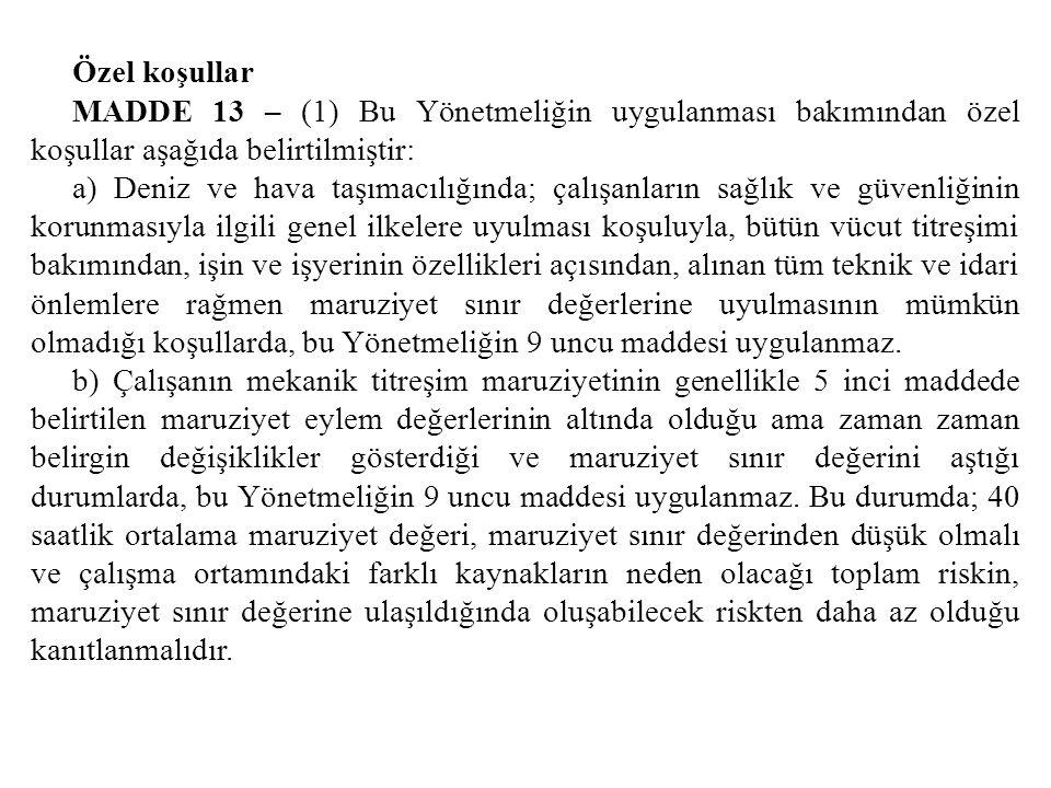 Özel koşullar MADDE 13 – (1) Bu Yönetmeliğin uygulanması bakımından özel koşullar aşağıda belirtilmiştir: