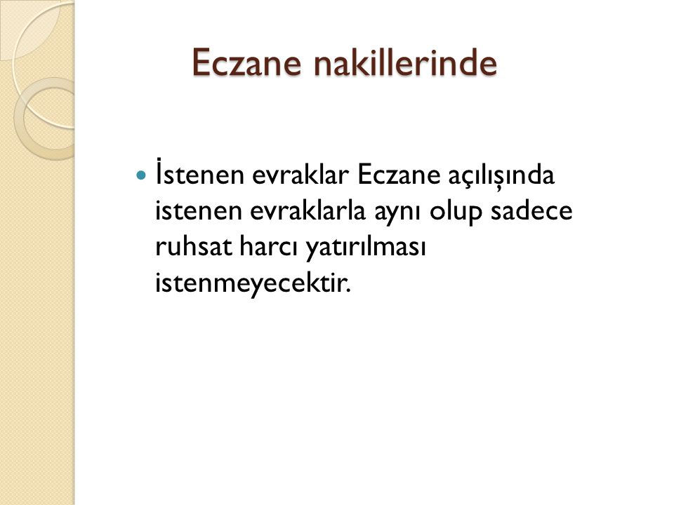 Eczane nakillerinde İstenen evraklar Eczane açılışında istenen evraklarla aynı olup sadece ruhsat harcı yatırılması istenmeyecektir.