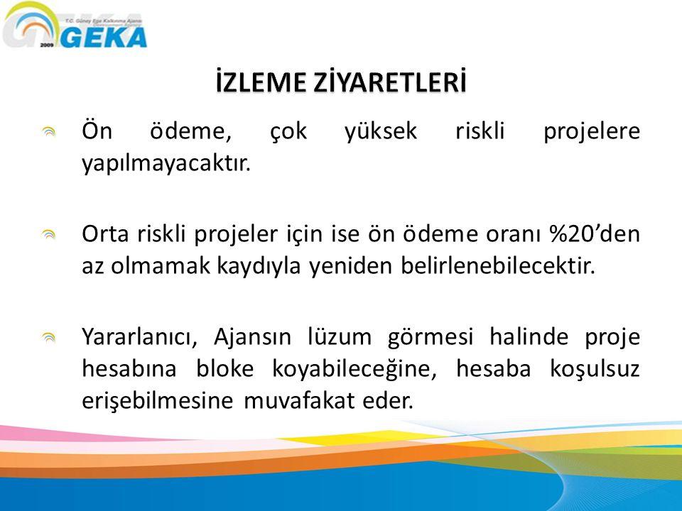 İZLEME ZİYARETLERİ Ön ödeme, çok yüksek riskli projelere yapılmayacaktır.