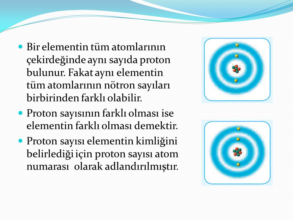 Bir elementin tüm atomlarının çekirdeğinde aynı sayıda proton bulunur