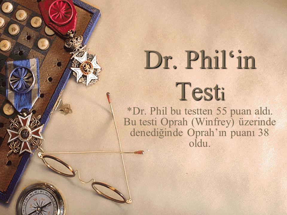 Dr. Phil'in Testi *Dr. Phil bu testten 55 puan aldı.
