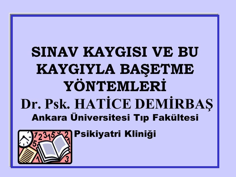 SINAV KAYGISI VE BU KAYGIYLA BAŞETME YÖNTEMLERİ Dr. Psk