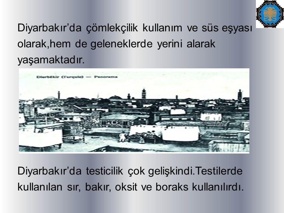 Diyarbakır'da çömlekçilik kullanım ve süs eşyası olarak,hem de geleneklerde yerini alarak yaşamaktadır.