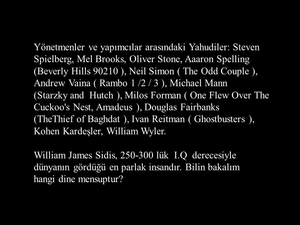 Yönetmenler ve yapımcılar arasındaki Yahudiler: Steven Spielberg, Mel Brooks, Oliver Stone, Aaaron Spelling (Beverly Hills 90210 ), Neil Simon ( The Odd Couple ), Andrew Vaina ( Rambo 1 /2 / 3 ), Michael Mann (Starzky and Hutch ), Milos Forman ( One Flew Over The Cuckoo s Nest, Amadeus ), Douglas Fairbanks