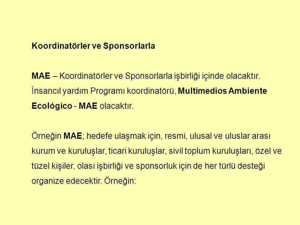 Koordinatörler ve Sponsorlarla MAE – Koordinatörler ve Sponsorlarla işbirliği içinde olacaktır.