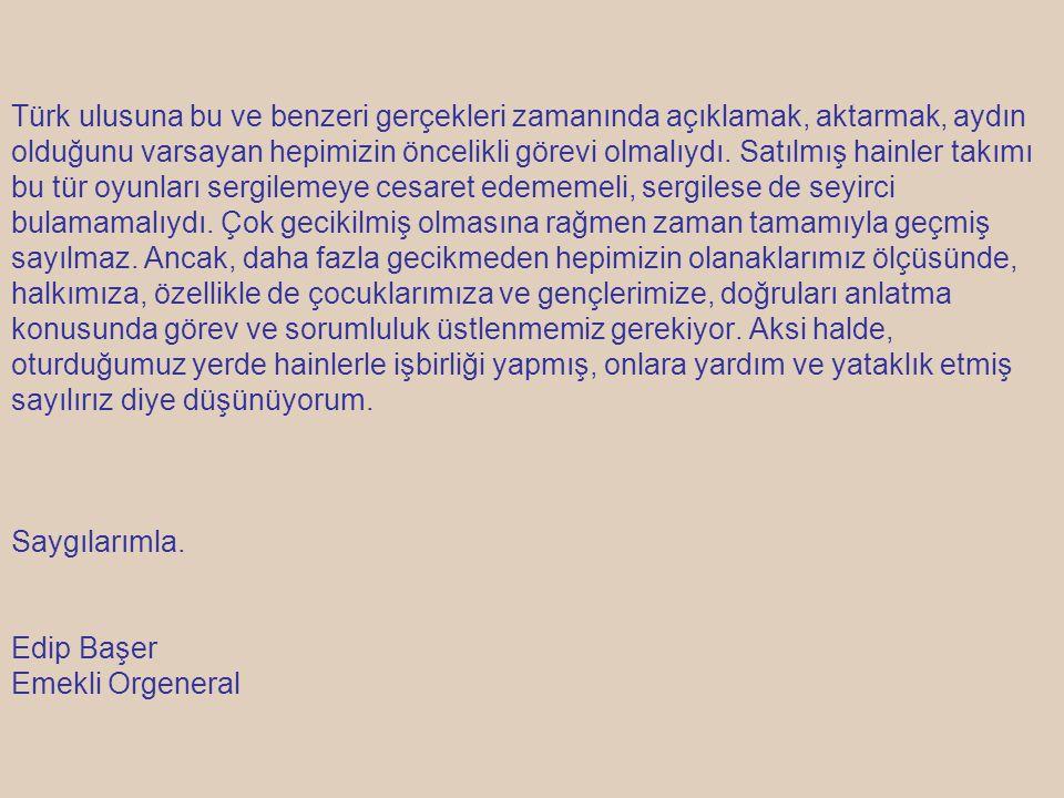Türk ulusuna bu ve benzeri gerçekleri zamanında açıklamak, aktarmak, aydın olduğunu varsayan hepimizin öncelikli görevi olmalıydı.