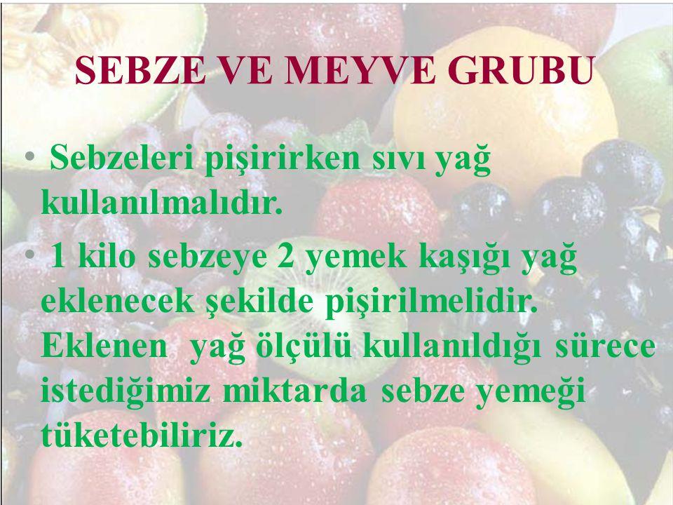 SEBZE VE MEYVE GRUBU Sebzeleri pişirirken sıvı yağ kullanılmalıdır.