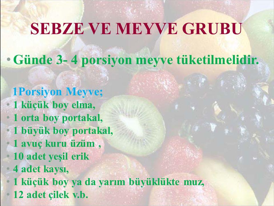 SEBZE VE MEYVE GRUBU Günde 3- 4 porsiyon meyve tüketilmelidir.