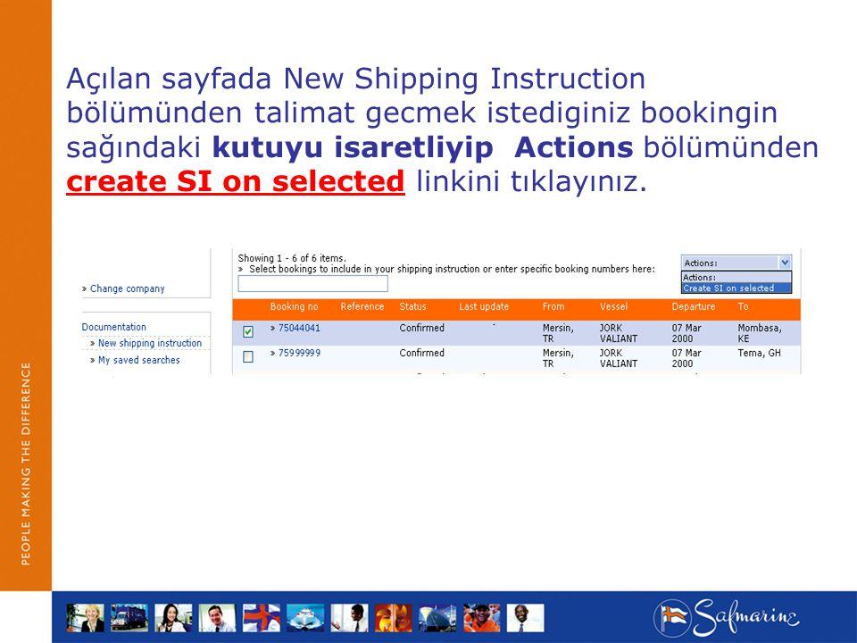 Açılan sayfada New Shipping Instruction bölümünden talimat gecmek istediginiz bookingin sağındaki kutuyu isaretliyip Actions bölümünden create SI on selected linkini tıklayınız.