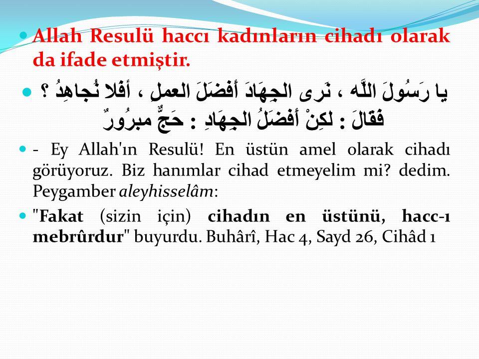 Allah Resulü haccı kadınların cihadı olarak da ifade etmiştir.