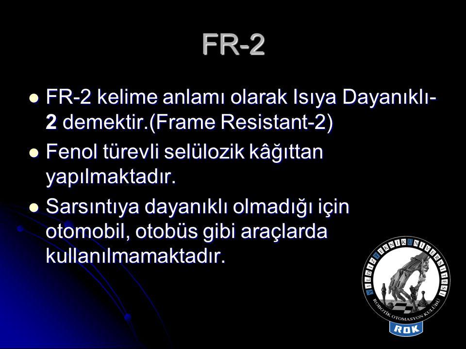 FR-2 FR-2 kelime anlamı olarak Isıya Dayanıklı-2 demektir.(Frame Resistant-2) Fenol türevli selülozik kâğıttan yapılmaktadır.