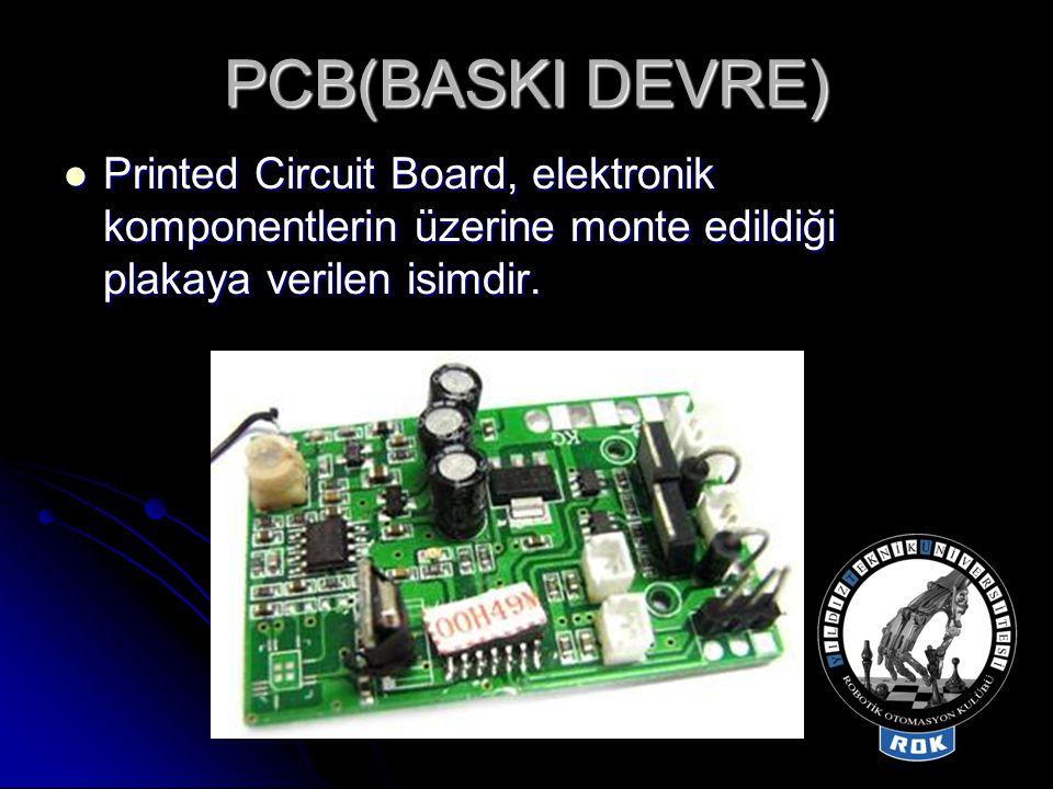 PCB(BASKI DEVRE) Printed Circuit Board, elektronik komponentlerin üzerine monte edildiği plakaya verilen isimdir.