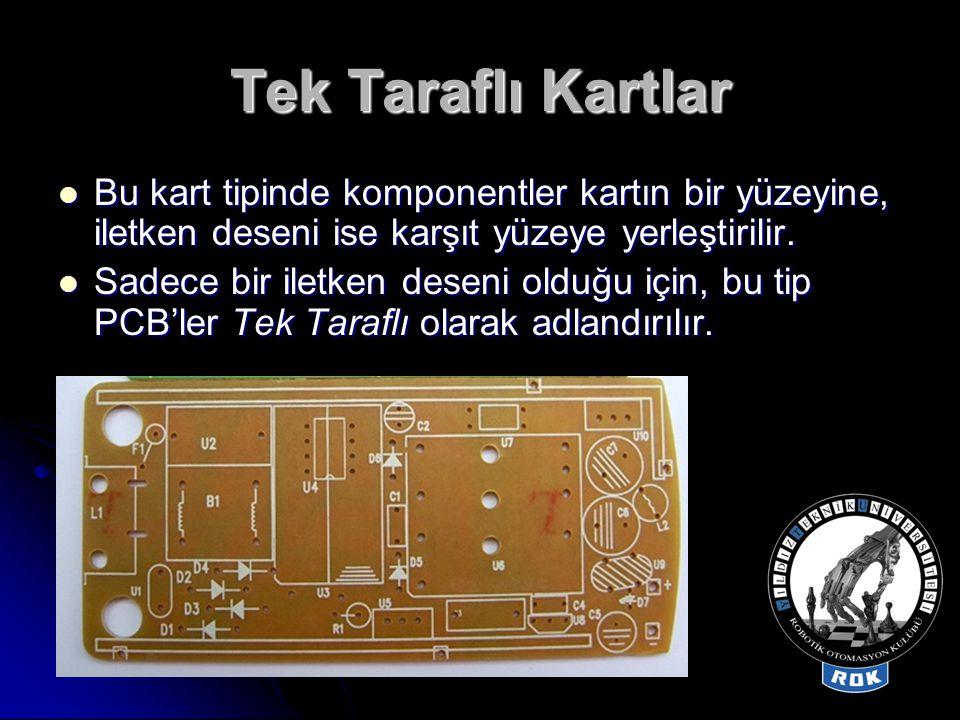 Tek Taraflı Kartlar Bu kart tipinde komponentler kartın bir yüzeyine, iletken deseni ise karşıt yüzeye yerleştirilir.