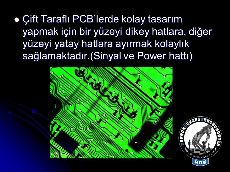 Çift Taraflı PCB'lerde kolay tasarım yapmak için bir yüzeyi dikey hatlara, diğer yüzeyi yatay hatlara ayırmak kolaylık sağlamaktadır.(Sinyal ve Power hattı)