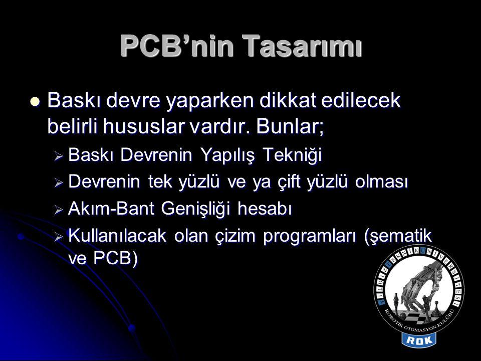PCB'nin Tasarımı Baskı devre yaparken dikkat edilecek belirli hususlar vardır. Bunlar; Baskı Devrenin Yapılış Tekniği.