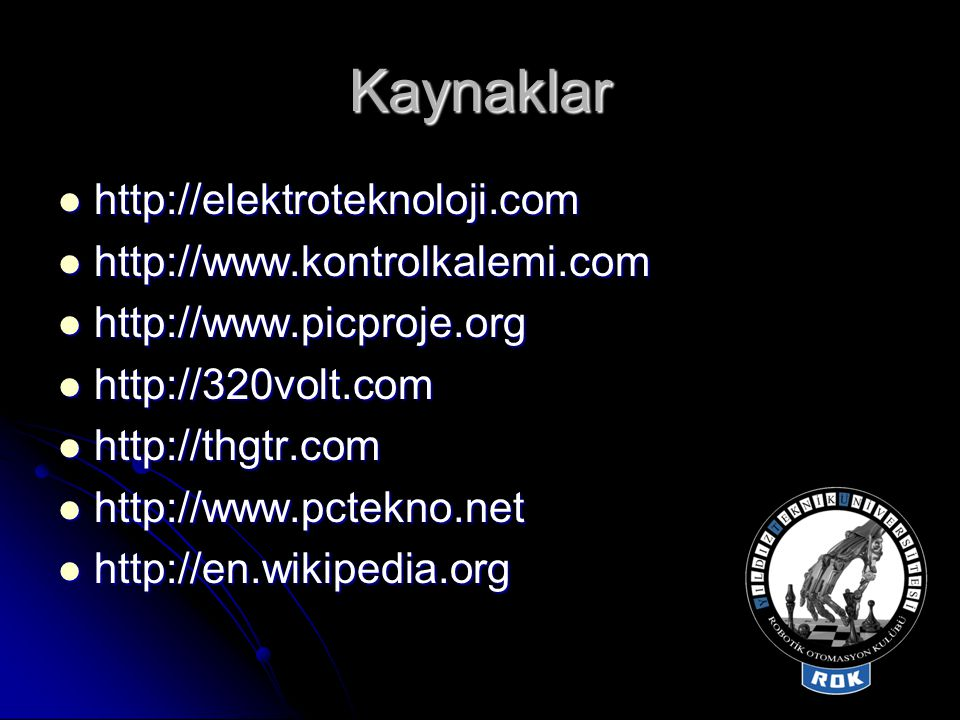 Kaynaklar http://elektroteknoloji.com http://www.kontrolkalemi.com