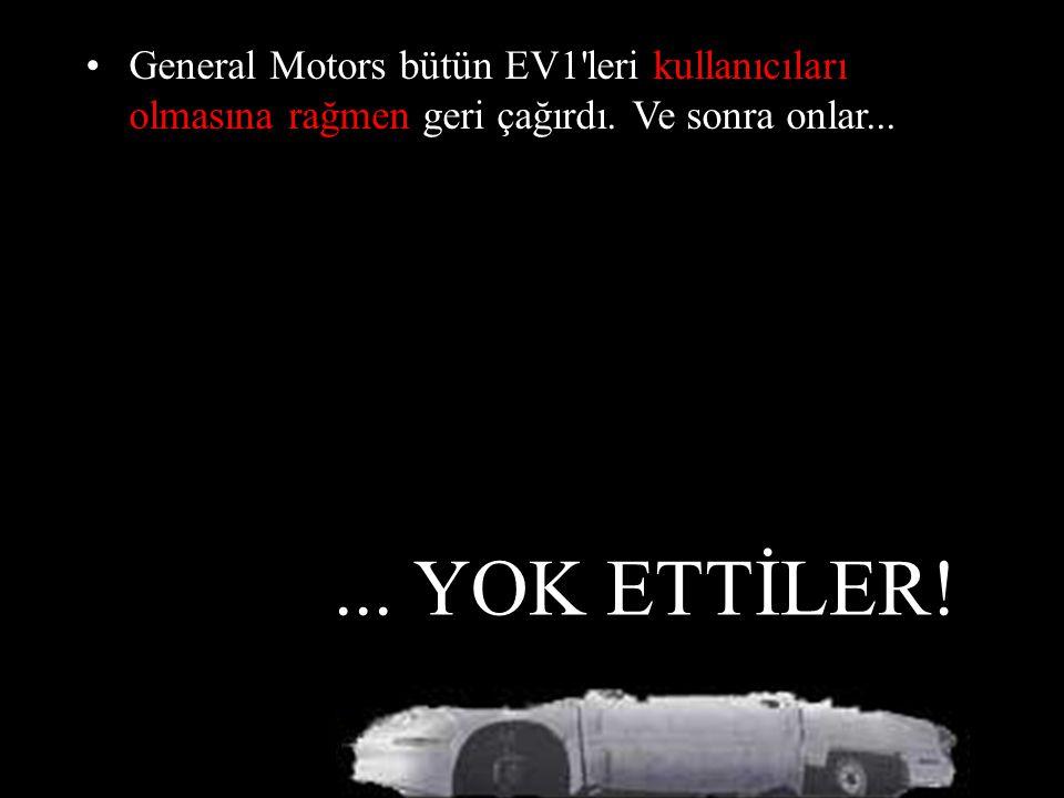 General Motors bütün EV1 leri kullanıcıları olmasına rağmen geri çağırdı. Ve sonra onlar...