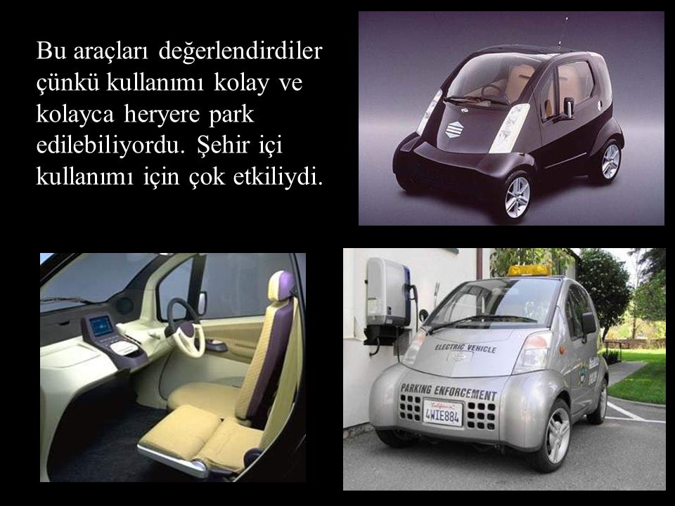 Bu araçları değerlendirdiler çünkü kullanımı kolay ve kolayca heryere park edilebiliyordu.