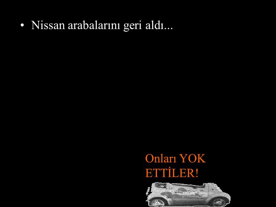 Nissan arabalarını geri aldı...