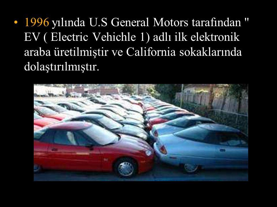 1996 yılında U.S General Motors tarafından EV ( Electric Vehichle 1) adlı ilk elektronik araba üretilmiştir ve California sokaklarında dolaştırılmıştır.