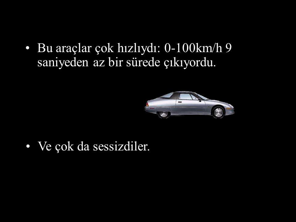 Bu araçlar çok hızlıydı: 0-100km/h 9 saniyeden az bir sürede çıkıyordu.