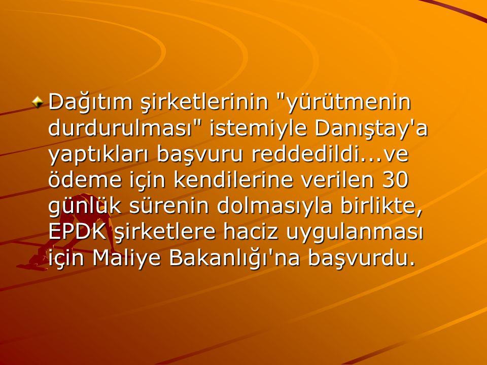 Dağıtım şirketlerinin yürütmenin durdurulması istemiyle Danıştay a yaptıkları başvuru reddedildi...ve ödeme için kendilerine verilen 30 günlük sürenin dolmasıyla birlikte, EPDK şirketlere haciz uygulanması için Maliye Bakanlığı na başvurdu.