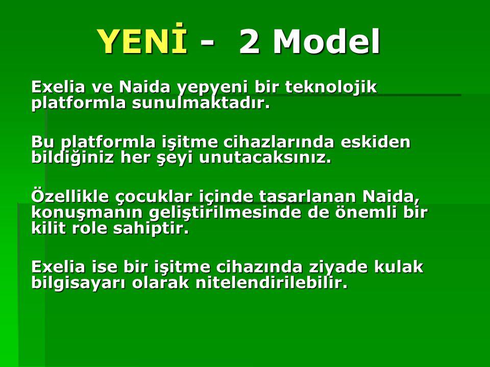 YENİ - 2 Model Exelia ve Naida yepyeni bir teknolojik platformla sunulmaktadır.