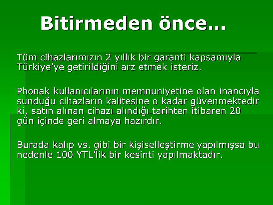 Bitirmeden önce… Tüm cihazlarımızın 2 yıllık bir garanti kapsamıyla Türkiye'ye getirildiğini arz etmek isteriz.