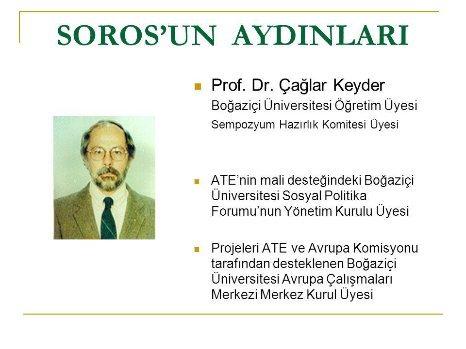 SOROS'UN AYDINLARI Prof. Dr. Çağlar Keyder